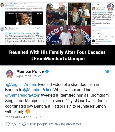 Twitter post by @MumbaiPolice: .@AngellicAribam tweeted video of a stranded man in Bandra to @MumbaiPolice While we secured him, @SamarendraAtom tweeted & identified him as Khomdram Singh from Manipur,missing since 40 yrs! Our Twitter team coordinated b/w Bandra & Patsoi Pstn to reunite Mr Singh with family 😊
