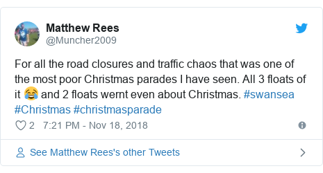 Twitter post by @Muncher2009: For all the road closures and traffic chaos that was one of the most poor Christmas parades I have seen. All 3 floats of it 😂 and 2 floats wernt even about Christmas. #swansea #Christmas #christmasparade