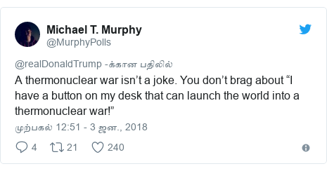 "டுவிட்டர் இவரது பதிவு @MurphyPolls: A thermonuclear war isn't a joke. You don't brag about ""I have a button on my desk that can launch the world into a thermonuclear war!"""