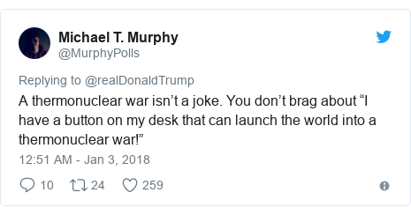 """Twitter post by @MurphyPolls: A thermonuclear war isn't a joke. You don't brag about """"I have a button on my desk that can launch the world into a thermonuclear war!"""""""