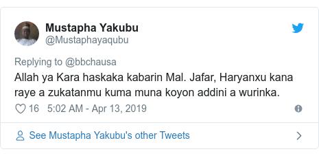 Twitter wallafa daga @Mustaphayaqubu: Allah ya Kara haskaka kabarin Mal. Jafar, Haryanxu kana raye a zukatanmu kuma muna koyon addini a wurinka.