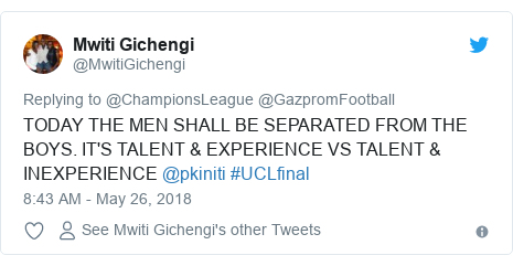 Twitter post by @MwitiGichengi: TODAY THE MEN SHALL BE SEPARATED FROM THE BOYS. IT'S TALENT & EXPERIENCE VS TALENT & INEXPERIENCE @pkiniti #UCLfinal