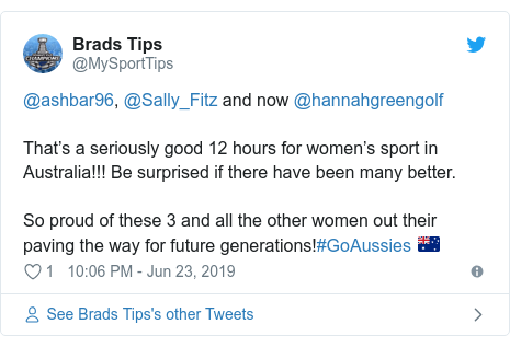 Twitter post by @MySportTips: @ashbar96, @Sally_Fitz and now @hannahgreengolf That's a seriously good 12 hours for women's sport in Australia!!! Be surprised if there have been many better.So proud of these 3 and all the other women out their paving the way for future generations!#GoAussies 🇦🇺