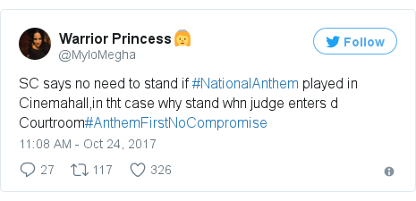 Twitter post by @MyloMegha: SC says no need to stand if #NationalAnthem played in Cinemahall,in tht case why stand whn judge enters d Courtroom#AnthemFirstNoCompromise