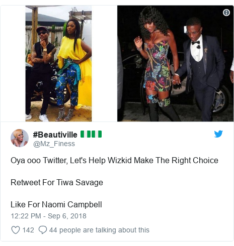 Twitter post by @Mz_Finess: Oya ooo Twitter, Let's Help Wizkid Make The Right Choice Retweet For Tiwa SavageLike For Naomi Campbell