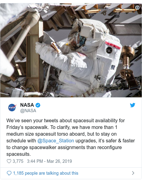 Twitter post by @NASA: We've seen your tweets about spacesuit availability for Friday's spacewalk. To clarify, we have more than 1 medium size spacesuit torso aboard, but to stay on schedule with @Space_Station upgrades, it's safer & faster to change spacewalker assignments than reconfigure spacesuits.