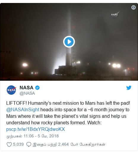 டுவிட்டர் இவரது பதிவு @NASA: LIFTOFF! Humanity's next mission to Mars has left the pad! @NASAInSight heads into space for a ~6 month journey to Mars where it will take the planet's vital signs and help us understand how rocky planets formed. Watch