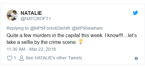 Twitter post by @NATCROFT1: Quite a few murders in the capital this week. I know!!!....let's take a selfie by the crime scene 💡