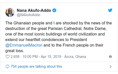 Twitter post by @NAkufoAddo: The Ghanaian people and I are shocked by the news of the destruction of the great Parisian Cathedral, Notre Dame, one of the most iconic buildings of world civilization and extend our heartfelt condolences to President @EmmanuelMacron and to the French people on their great loss.