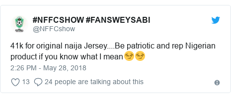 Twitter post by @NFFCshow: 41k for original naija Jersey....Be patriotic and rep Nigerian product if you know what I mean😏😏