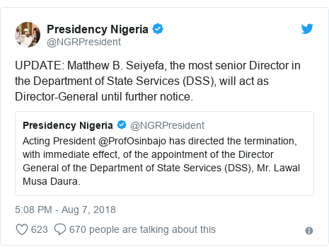 Twitter post by @NGRPresident: UPDATE  Matthew B. Seiyefa, the most senior Director in the Department of State Services (DSS), will act as Director-General until further notice.