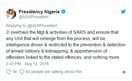 Twitter post by @NGRPresident: 2/ overhaul the Mgt & activities of SARS and ensure that any Unit that will emerge from the process, will be intelligence-driven & restricted to the prevention & detection of armed robbery & kidnapping, & apprehension of offenders linked to the stated offences, and nothing more.