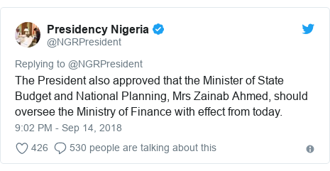 Twitter post by @NGRPresident: The President also approved that the Minister of State Budget and National Planning, Mrs Zainab Ahmed, should oversee the Ministry of Finance with effect from today.