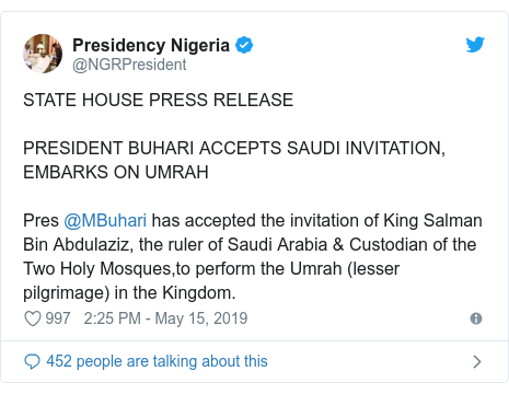 Twitter wallafa daga @NGRPresident: STATE HOUSE PRESS RELEASE PRESIDENT BUHARI ACCEPTS SAUDI INVITATION, EMBARKS ON UMRAH Pres @MBuhari has accepted the invitation of King Salman Bin Abdulaziz, the ruler of Saudi Arabia & Custodian of the Two Holy Mosques,to perform the Umrah (lesser pilgrimage) in the Kingdom.