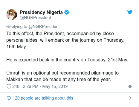 Twitter wallafa daga @NGRPresident: To this effect, the President, accompanied by close personal aides, will embark on the journey on Thursday, 16th May.He is expected back in the country on Tuesday, 21st May.Umrah is an optional but recommended pilgrimage to Makkah that can be made at any time of the year.