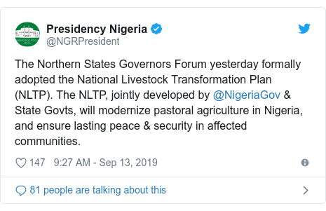 Twitter post by @NGRPresident: The Northern States Governors Forum yesterday formally adopted the National Livestock Transformation Plan (NLTP). The NLTP, jointly developed by @NigeriaGov & State Govts, will modernize pastoral agriculture in Nigeria, and ensure lasting peace & security in affected communities.