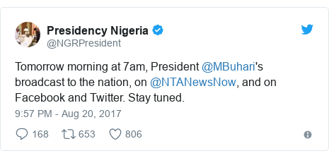 Twitter post by @NGRPresident: Tomorrow morning at 7am, President @MBuhari's broadcast to the nation, on @NTANewsNow, and on Facebook and Twitter. Stay tuned.
