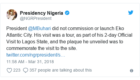Twitter post by @NGRPresident: President @MBuhari did not commission or launch Eko Atlantic City. His visit was a tour, as part of his 2-day Official Visit to Lagos State, and the plaque he unveiled was to commemorate the visit to the site.