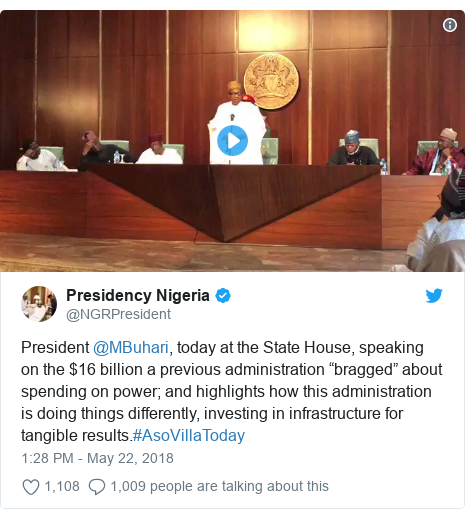 "Twitter post by @NGRPresident: President @MBuhari, today at the State House, speaking on the $16 billion a previous administration ""bragged"" about spending on power; and highlights how this administration is doing things differently, investing in infrastructure for tangible results.#AsoVillaToday"