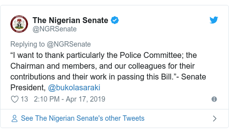 "Twitter post by @NGRSenate: ""I want to thank particularly the Police Committee; the Chairman and members, and our colleagues for their contributions and their work in passing this Bill.""- Senate President, @bukolasaraki"