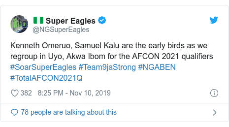 Twitter post by @NGSuperEagles: Kenneth Omeruo, Samuel Kalu are the early birds as we regroup in Uyo, Akwa Ibom for the AFCON 2021 qualifiers #SoarSuperEagles #Team9jaStrong #NGABEN #TotalAFCON2021Q