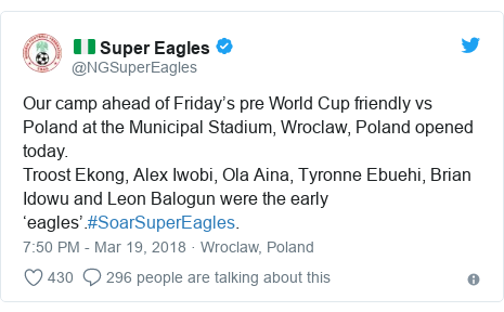 Twitter post by @NGSuperEagles: Our camp ahead of Friday's pre World Cup friendly vs Poland at the Municipal Stadium, Wroclaw, Poland opened today.Troost Ekong, Alex Iwobi, Ola Aina, Tyronne Ebuehi, Brian Idowu and Leon Balogun were the early 'eagles'.#SoarSuperEagles.