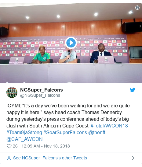 """Twitter post by @NGSuper_Falcons: ICYMI  """"It's a day we've been waiting for and we are quite happy it is here,"""" says head coach Thomas Dennerby during yesterday's press conference ahead of today's big clash with South Africa in Cape Coast. #TotalAWCON18 #Team9jaStrong #SoarSuperFalcons @thenff @CAF_AWCON"""