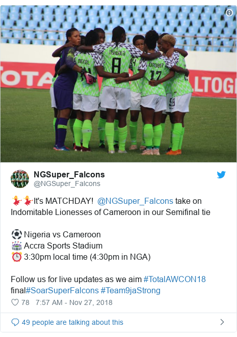 Twitter post by @NGSuper_Falcons: 💃💃It's MATCHDAY!  @NGSuper_Falcons take on Indomitable Lionesses of Cameroon in our Semifinal tie⚽️ Nigeria vs Cameroon🏟 Accra Sports Stadium⏰ 3 30pm local time (4 30pm in NGA)Follow us for live updates as we aim #TotalAWCON18 final#SoarSuperFalcons #Team9jaStrong