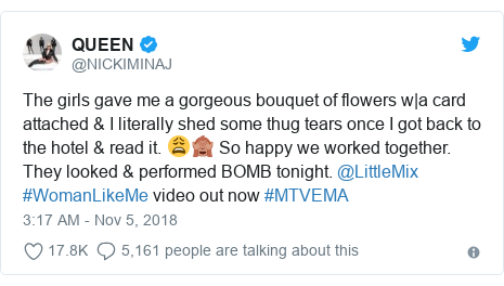 Twitter post by @NICKIMINAJ: The girls gave me a gorgeous bouquet of flowers w|a card attached & I literally shed some thug tears once I got back to the hotel & read it. 😩🙈 So happy we worked together. They looked & performed BOMB tonight. @LittleMix #WomanLikeMe video out now #MTVEMA