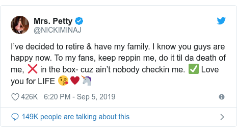 Twitter post by @NICKIMINAJ: I've decided to retire & have my family. I know you guys are happy now. To my fans, keep reppin me, do it til da death of me, ❌ in the box- cuz ain't nobody checkin me. ✅ Love you for LIFE 😘♥️🦄