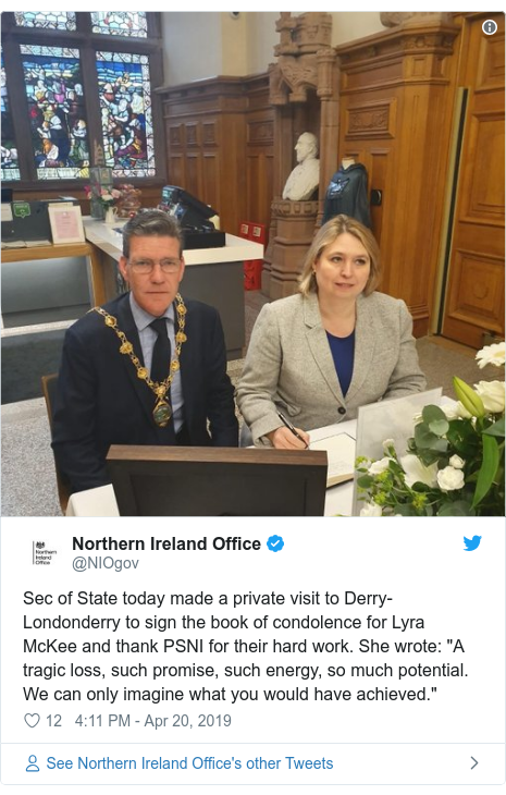 """Twitter post by @NIOgov: Sec of State today made a private visit to Derry-Londonderry to sign the book of condolence for Lyra McKee and thank PSNI for their hard work. She wrote  """"A tragic loss, such promise, such energy, so much potential. We can only imagine what you would have achieved."""""""