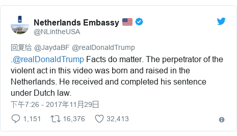 Twitter 用户名 @NLintheUSA: .@realDonaldTrump Facts do matter. The perpetrator of the violent act in this video was born and raised in the Netherlands. He received and completed his sentence under Dutch law.