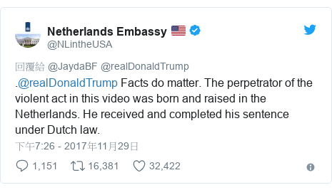 Twitter 用戶名 @NLintheUSA: .@realDonaldTrump Facts do matter. The perpetrator of the violent act in this video was born and raised in the Netherlands. He received and completed his sentence under Dutch law.