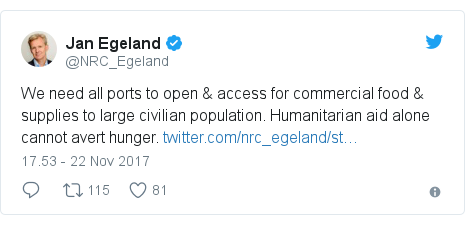 Twitter pesan oleh @NRC_Egeland: We need all ports to open & access for commercial food & supplies to large civilian population. Humanitarian aid alone cannot avert hunger.