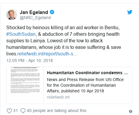 Twitter post by @NRC_Egeland: Shocked by heinous killing of an aid worker in Bentiu, #SouthSudan, & abduction of 7 others bringing health supplies to Lainya. Lowest of the low to attack humanitarians, whose job it is to ease suffering & save lives.
