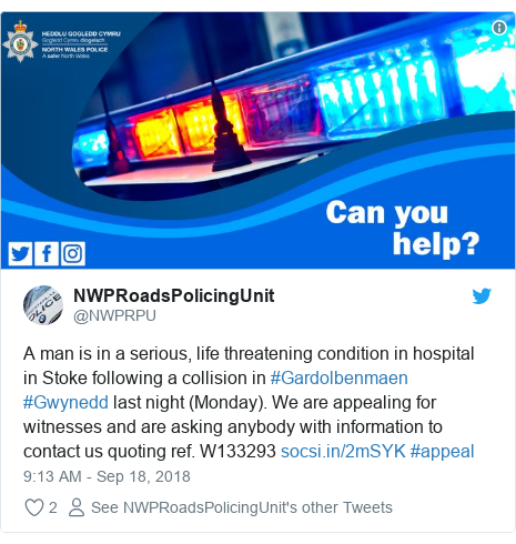 Twitter post by @NWPRPU: A man is in a serious, life threatening condition in hospital in Stoke following a collision in #Gardolbenmaen #Gwynedd last night (Monday). We are appealing for witnesses and are asking anybody with information to contact us quoting ref. W133293  #appeal