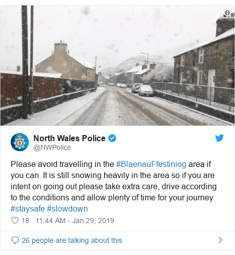 Twitter post by @NWPolice: Please avoid travelling in the #BlaenauFfestiniog area if you can. It is still snowing heavily in the area so if you are intent on going out please take extra care, drive according to the conditions and allow plenty of time for your journey #staysafe #slowdown