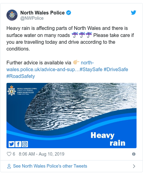 Twitter post by @NWPolice: Heavy rain is affecting parts of North Wales and there is surface water on many roads ☔️☔️☔️ Please take care if you are travelling today and drive according to the conditions.Further advice is available via 👉🏼 #StaySafe #DriveSafe #RoadSafety
