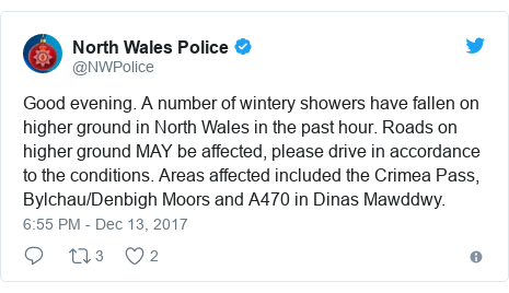 Twitter post by @NWPolice: Good evening. A number of wintery showers have fallen on higher ground in North Wales in the past hour. Roads on higher ground MAY be affected, please drive in accordance to the conditions. Areas affected included the Crimea Pass, Bylchau/Denbigh Moors and A470 in Dinas Mawddwy.
