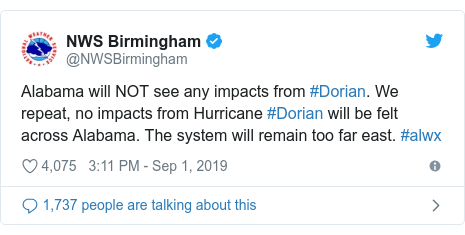 Twitter post by @NWSBirmingham: Alabama will NOT see any impacts from #Dorian. We repeat, no impacts from Hurricane #Dorian will be felt across Alabama. The system will remain too far east. #alwx