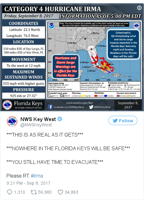 Twitter post by @NWSKeyWest: ***THIS IS AS REAL AS IT GETS******NOWHERE IN THE FLORIDA KEYS WILL BE SAFE******YOU STILL HAVE TIME TO EVACUATE***Please RT. #Irma pic.twitter.com/VWLMEDWoUs
