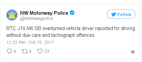 Twitter post by @NWmwaypolice: RTC J18 M6 SB overturned vehicle driver reported for driving without due care and tachograph offences