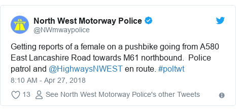 Twitter post by @NWmwaypolice: Getting reports of a female on a pushbike going from A580 East Lancashire Road towards M61 northbound.  Police patrol and @HighwaysNWEST en route. #poltwt