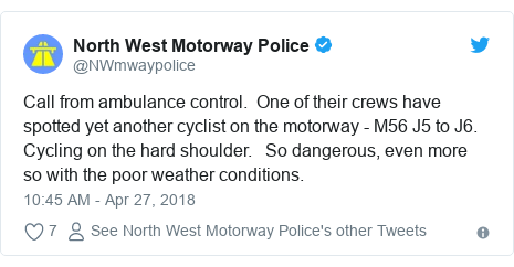Twitter post by @NWmwaypolice: Call from ambulance control.  One of their crews have spotted yet another cyclist on the motorway - M56 J5 to J6.  Cycling on the hard shoulder.   So dangerous, even more so with the poor weather conditions.