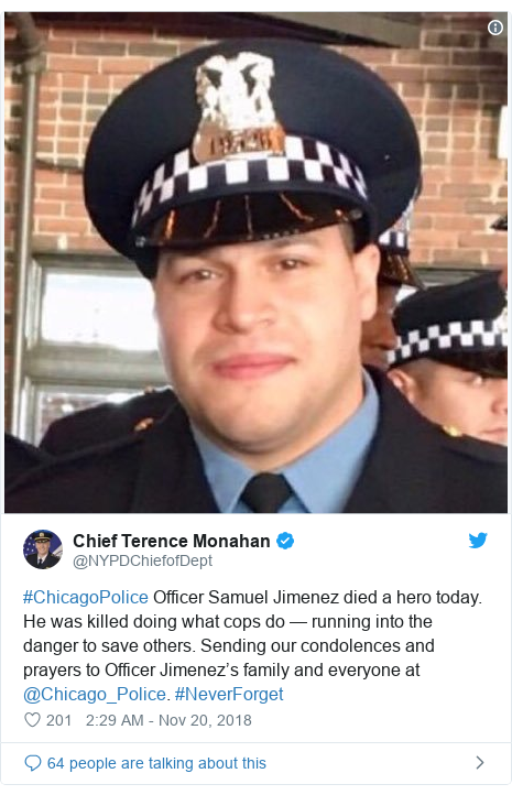 Twitter post by @NYPDChiefofDept: #ChicagoPolice Officer Samuel Jimenez died a hero today. He was killed doing what cops do — running into the danger to save others. Sending our condolences and prayers to Officer Jimenez's family and everyone at @Chicago_Police. #NeverForget