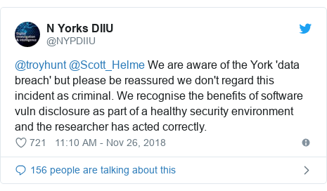 Twitter post by @NYPDIIU: @troyhunt @Scott_Helme We are aware of the York 'data breach' but please be reassured we don't regard this incident as criminal. We recognise the benefits of software vuln disclosure as part of a healthy security environment and the researcher has acted correctly.