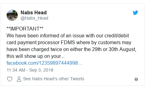 Twitter post by @Nabs_Head: **IMPORTANT**We have been informed of an issue with our credit/debit card payment processor FDMS where by customers may have been charged twice on either the 29th or 30th August, this will show up on your...