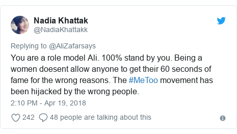 Twitter post by @NadiaKhattakk: You are a role model Ali. 100% stand by you. Being a women doesent allow anyone to get their 60 seconds of fame for the wrong reasons. The #MeToo movement has been hijacked by the wrong people.