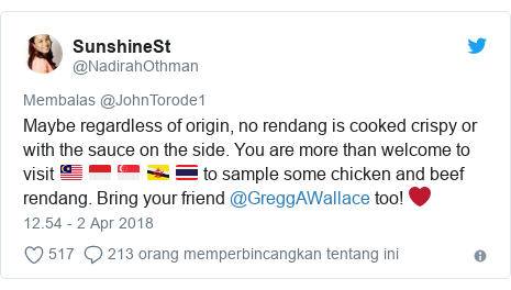 Twitter pesan oleh @NadirahOthman: Maybe regardless of origin, no rendang is cooked crispy or with the sauce on the side. You are more than welcome to visit 🇲🇾 🇮🇩 🇸🇬 🇧🇳 🇹🇭 to sample some chicken and beef rendang. Bring your friend @GreggAWallace too! ❤️