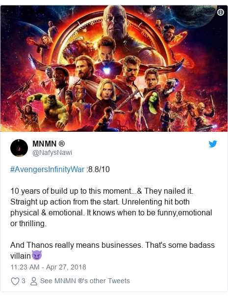 Twitter post by @NafysNawi: #AvengersInfinityWar  8.8/1010 years of build up to this moment...& They nailed it. Straight up action from the start. Unrelenting hit both physical & emotional. It knows when to be funny,emotional or thrilling.And Thanos really means businesses. That's some badass villain😈